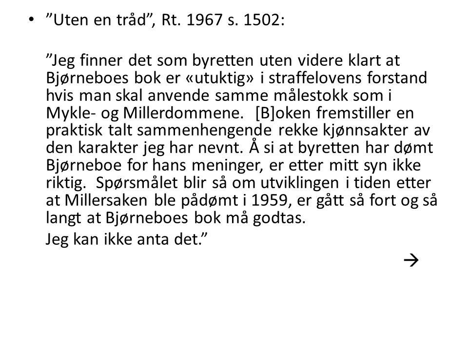 """• """"Uten en tråd"""", Rt. 1967 s. 1502: """"Jeg finner det som byretten uten videre klart at Bjørneboes bok er «utuktig» i straffelovens forstand hvis man sk"""
