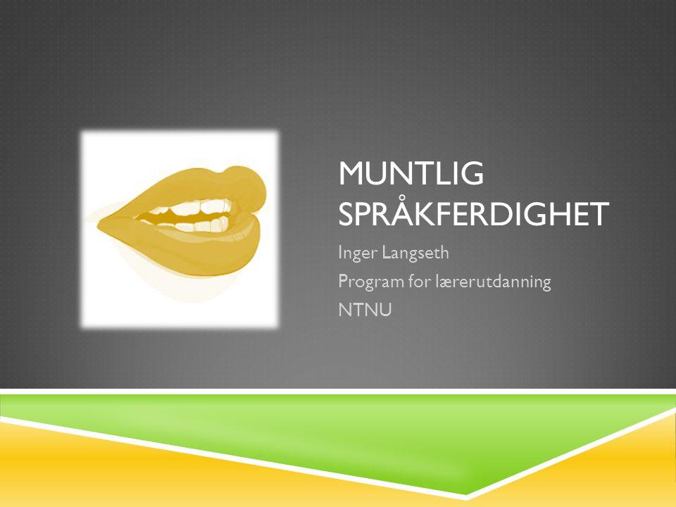 MUNTLIG SPRÅKFERDIGHET Inger Langseth Program for lærerutdanning NTNU