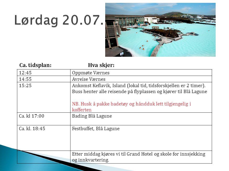 12:45Oppmøte Værnes 14:55Avreise Værnes 15:25Ankomst Keflavik, Island (lokal tid, tidsforskjellen er 2 timer). Buss henter alle reisende på flyplassen