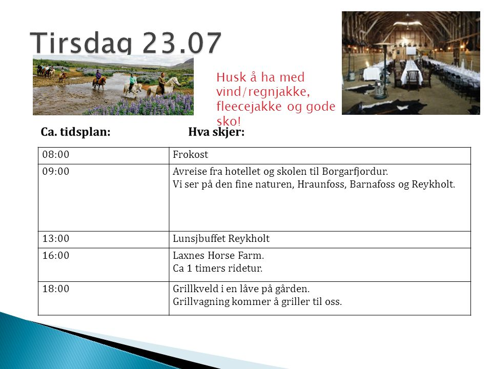08:00Frokost 09:00Tur opp på fjellet Esjan 12:00Lunsje på Kaffi Alafoss (ullutsalget) De som skal bade går i bassenget etter lunsj mens de shoppinglade blir igjen på utsalget.