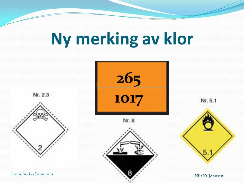 Ny merking av klor Locus Brukerforum 2011 265 1017 Nils Kr. Johnsen