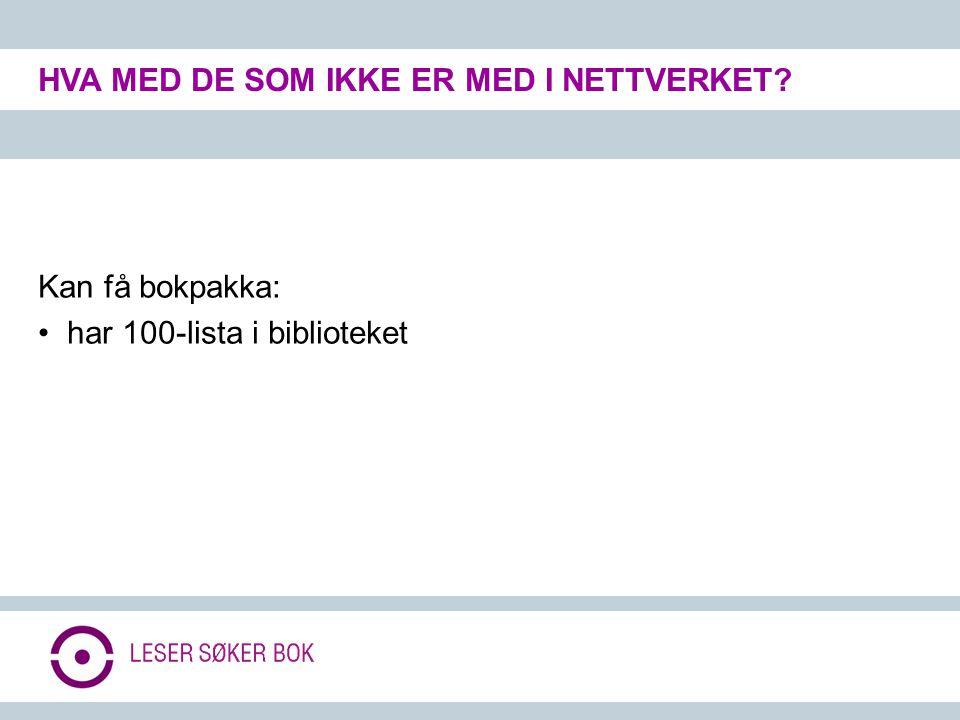 Kan få bokpakka: • har 100-lista i biblioteket HVA MED DE SOM IKKE ER MED I NETTVERKET?