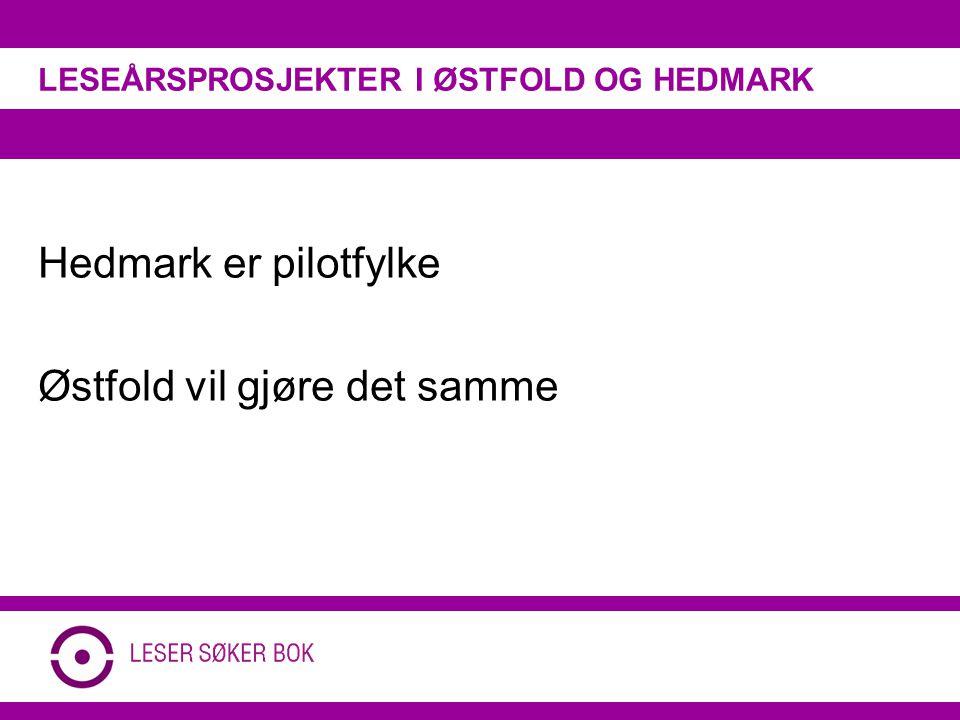 Hedmark er pilotfylke Østfold vil gjøre det samme LESEÅRSPROSJEKTER I ØSTFOLD OG HEDMARK