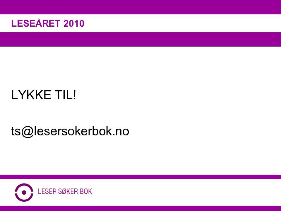 LYKKE TIL! ts@lesersokerbok.no LESEÅRET 2010