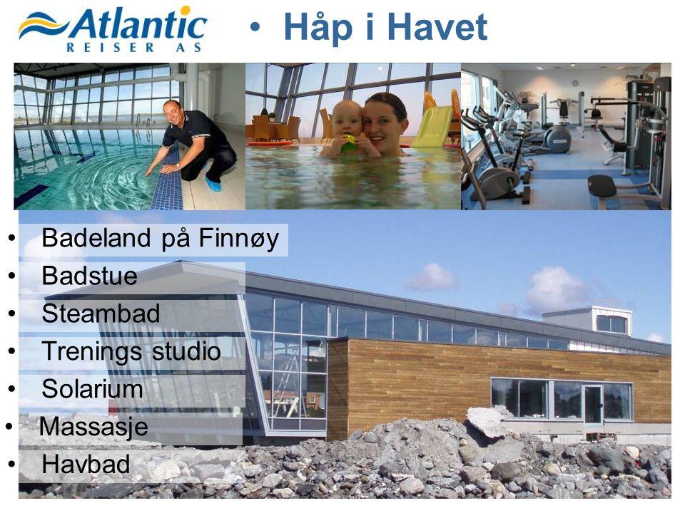 •Håp i Havet •Badeland på Finnøy •Badstue •Steambad •Trenings studio •Solarium •Massasje •Havbad