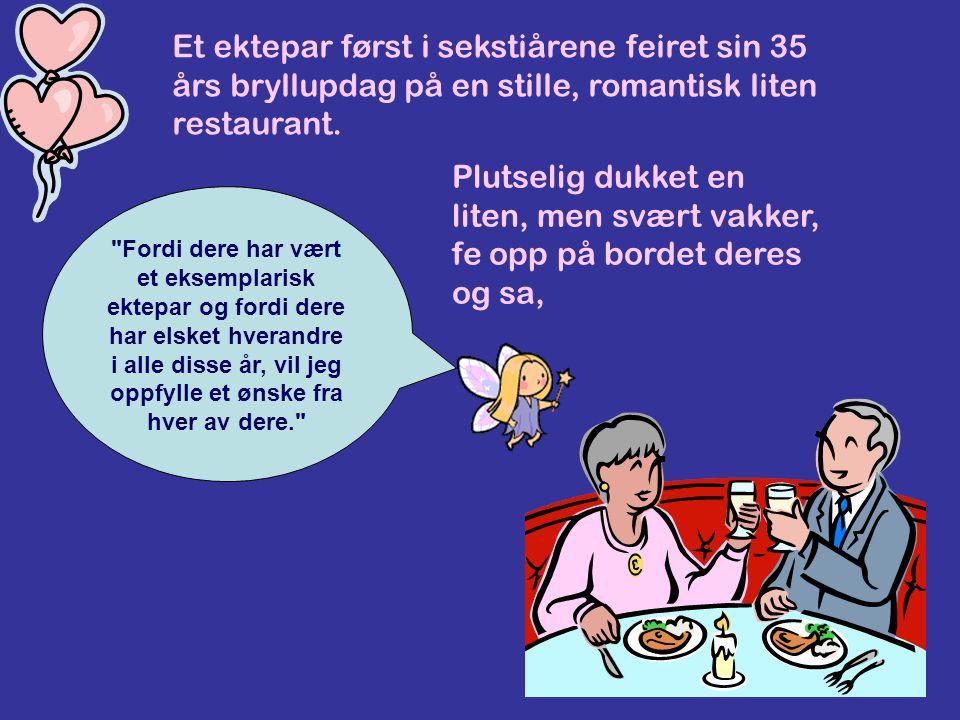 Et ektepar først i sekstiårene feiret sin 35 års bryllupdag på en stille, romantisk liten restaurant. Plutselig dukket en liten, men svært vakker, fe