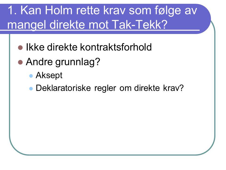 a) Aksept  Har Tak-Tekk godtatt at Holm har trådt inn i Husbyggs krav ved å foreta reparasjoner uten protester i mange år.