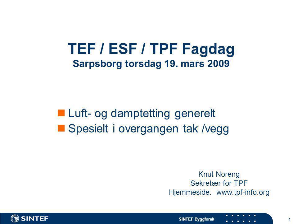 SINTEF Byggforsk 1 TEF / ESF / TPF Fagdag Sarpsborg torsdag 19. mars 2009  Luft- og damptetting generelt  Spesielt i overgangen tak /vegg Knut Noren