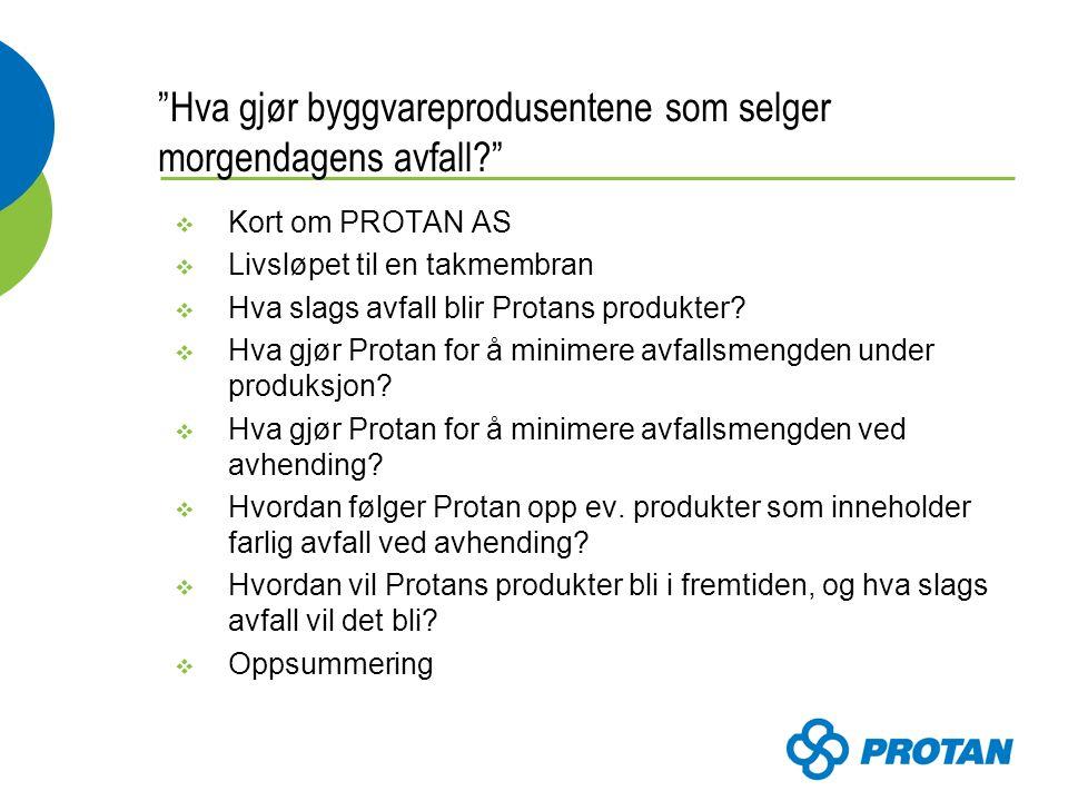Hva gjør byggvareprodusentene som selger morgendagens avfall  Kort om PROTAN AS  Livsløpet til en takmembran  Hva slags avfall blir Protans produkter.