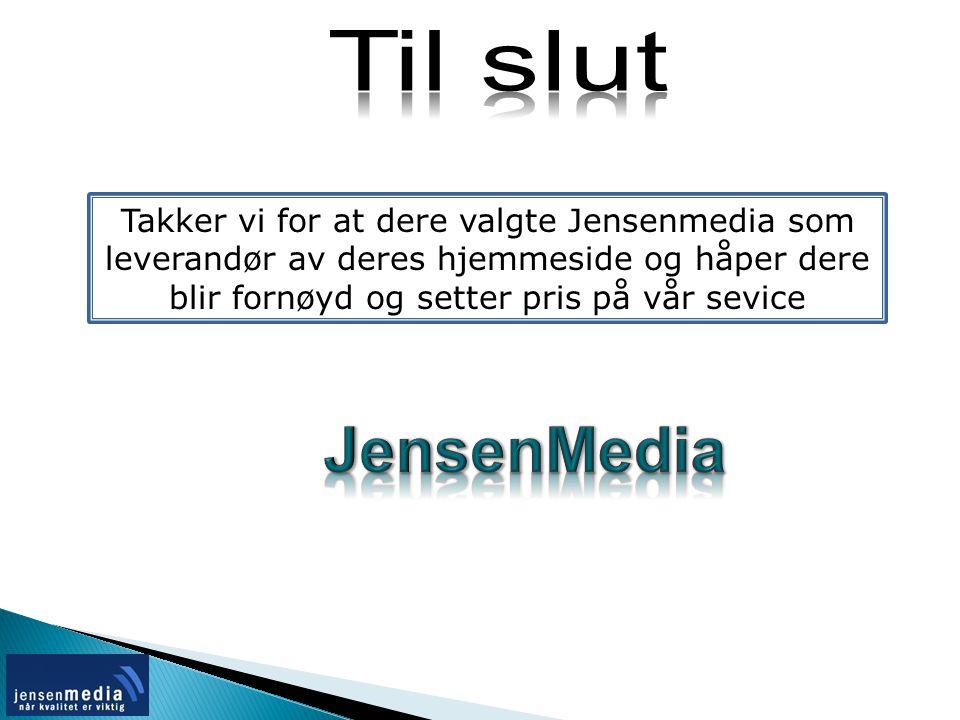 Takker vi for at dere valgte Jensenmedia som leverandør av deres hjemmeside og håper dere blir fornøyd og setter pris på vår sevice