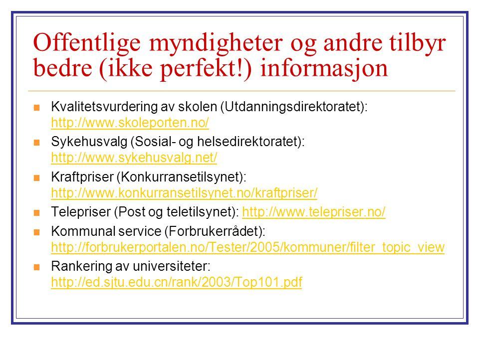 Offentlige myndigheter og andre tilbyr bedre (ikke perfekt!) informasjon  Kvalitetsvurdering av skolen (Utdanningsdirektoratet): http://www.skoleport