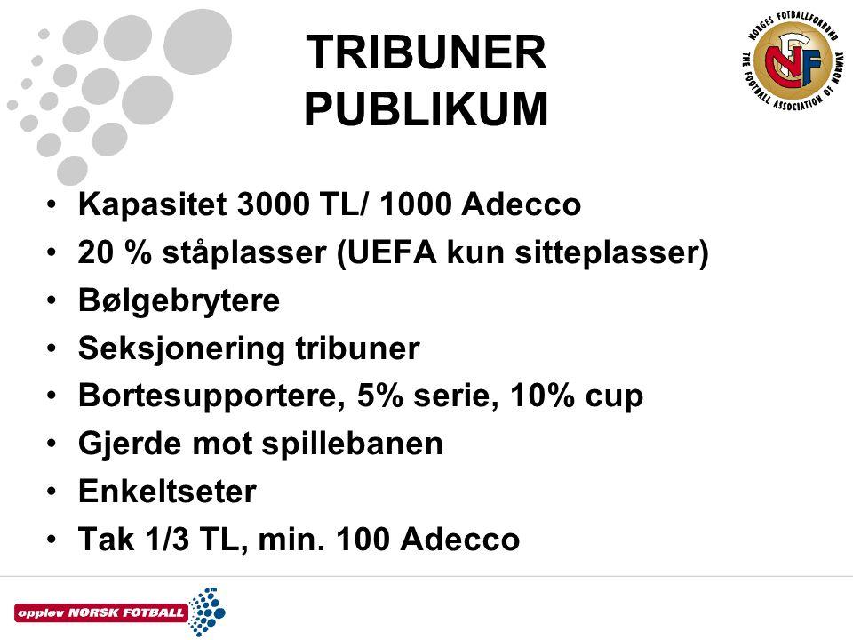 TRIBUNER PUBLIKUM •Kapasitet 3000 TL/ 1000 Adecco •20 % ståplasser (UEFA kun sitteplasser) •Bølgebrytere •Seksjonering tribuner •Bortesupportere, 5% s