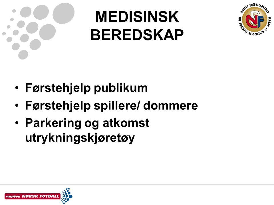 MEDISINSK BEREDSKAP •Førstehjelp publikum •Førstehjelp spillere/ dommere •Parkering og atkomst utrykningskjøretøy