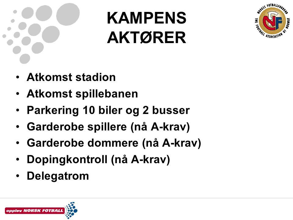 KAMPENS AKTØRER •Atkomst stadion •Atkomst spillebanen •Parkering 10 biler og 2 busser •Garderobe spillere (nå A-krav) •Garderobe dommere (nå A-krav) •