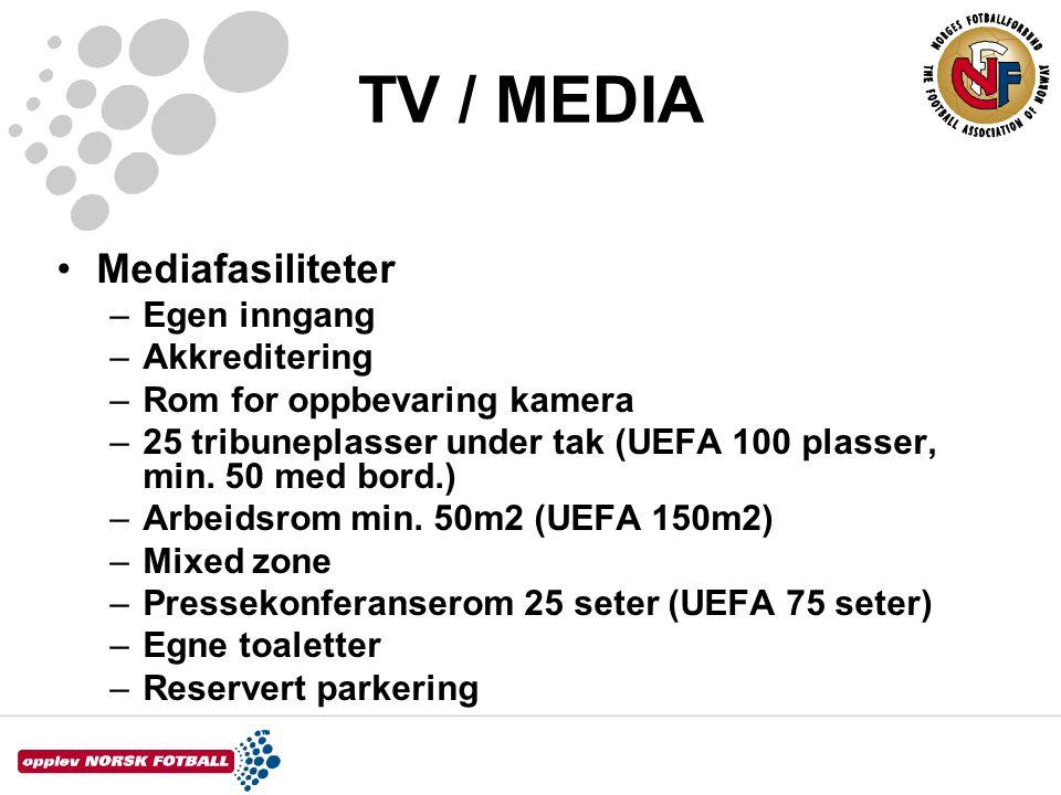 TV / MEDIA •Mediafasiliteter –Egen inngang –Akkreditering –Rom for oppbevaring kamera –25 tribuneplasser under tak (UEFA 100 plasser, min. 50 med bord