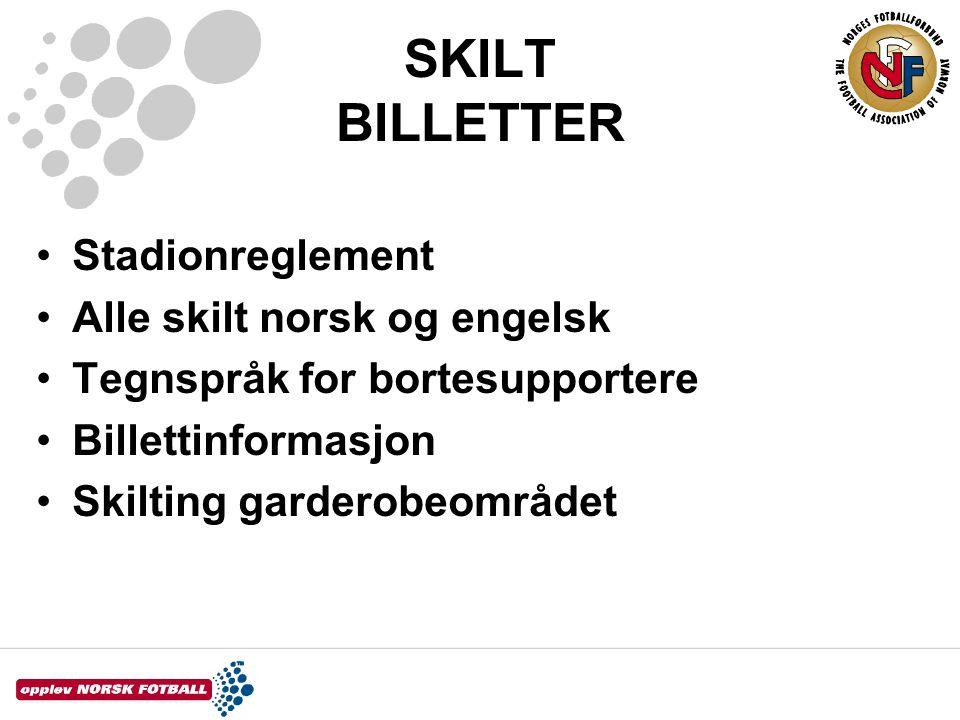 SKILT BILLETTER •Stadionreglement •Alle skilt norsk og engelsk •Tegnspråk for bortesupportere •Billettinformasjon •Skilting garderobeområdet