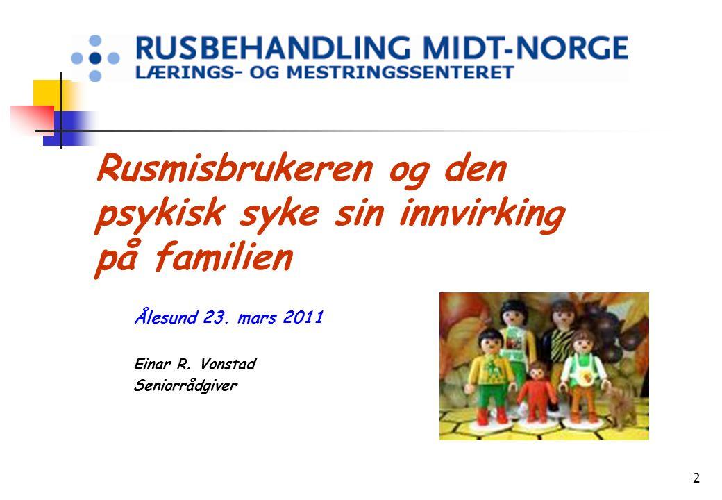 2 Rusmisbrukeren og den psykisk syke sin innvirking på familien Ålesund 23. mars 2011 Einar R. Vonstad Seniorrådgiver