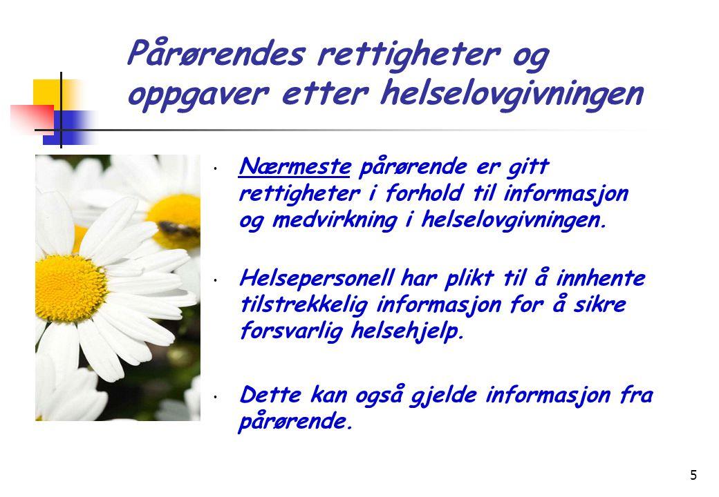 5 • Nærmeste pårørende er gitt rettigheter i forhold til informasjon og medvirkning i helselovgivningen.