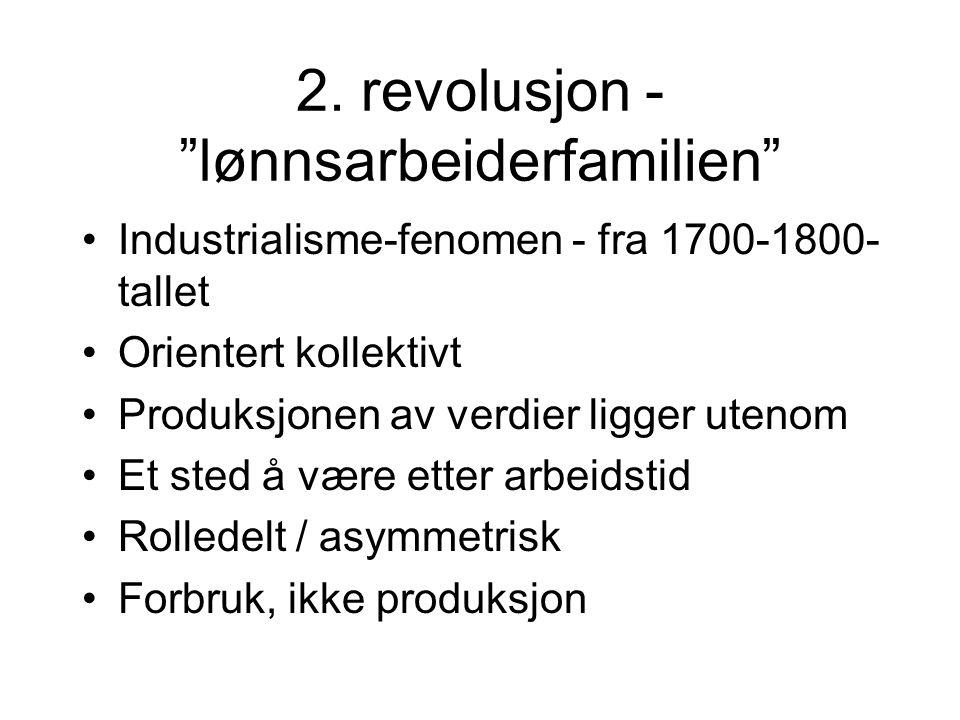 """2. revolusjon - """"lønnsarbeiderfamilien"""" •Industrialisme-fenomen - fra 1700-1800- tallet •Orientert kollektivt •Produksjonen av verdier ligger utenom •"""