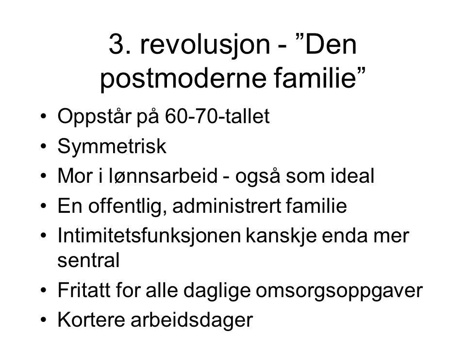 """3. revolusjon - """"Den postmoderne familie"""" •Oppstår på 60-70-tallet •Symmetrisk •Mor i lønnsarbeid - også som ideal •En offentlig, administrert familie"""