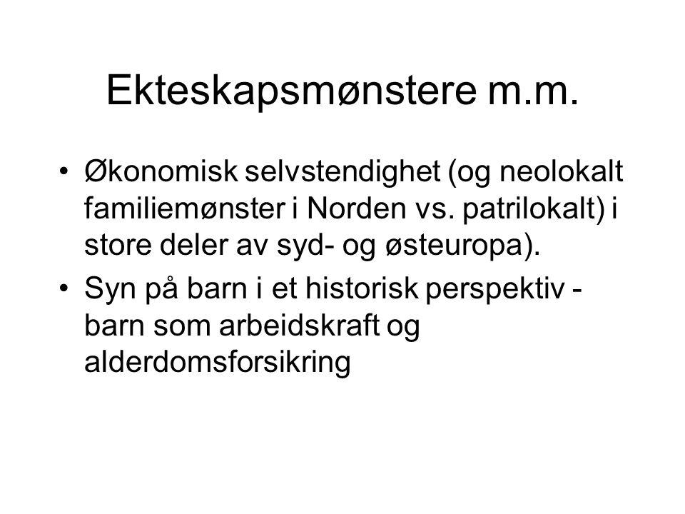 Ekteskapsmønstere m.m.•Økonomisk selvstendighet (og neolokalt familiemønster i Norden vs.