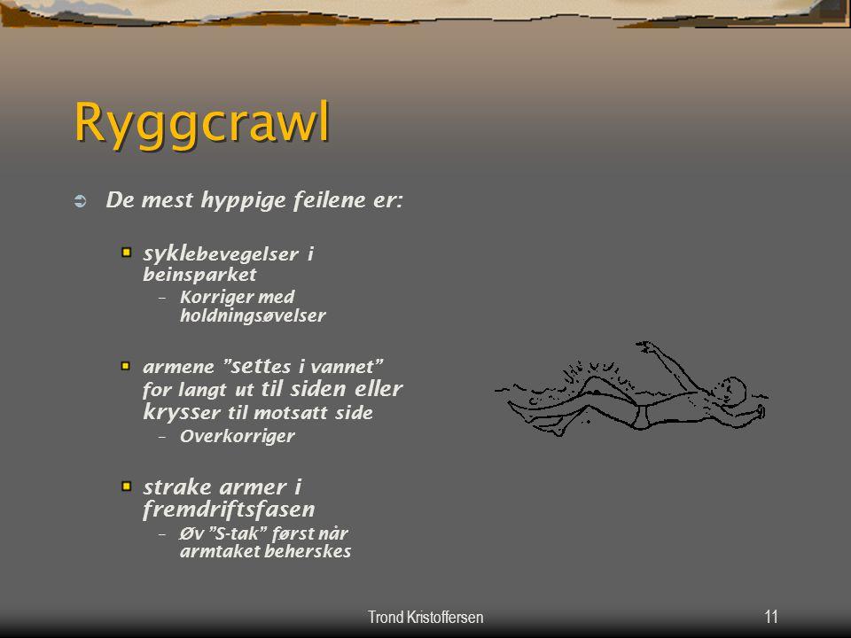 Trond Kristoffersen10 Ryggcrawl  Armtaket Høyre og venstre arm vekselvis Nøkkelordet er kontinuerlige bevegelser –innlæres to og to Rotasjon av kropp