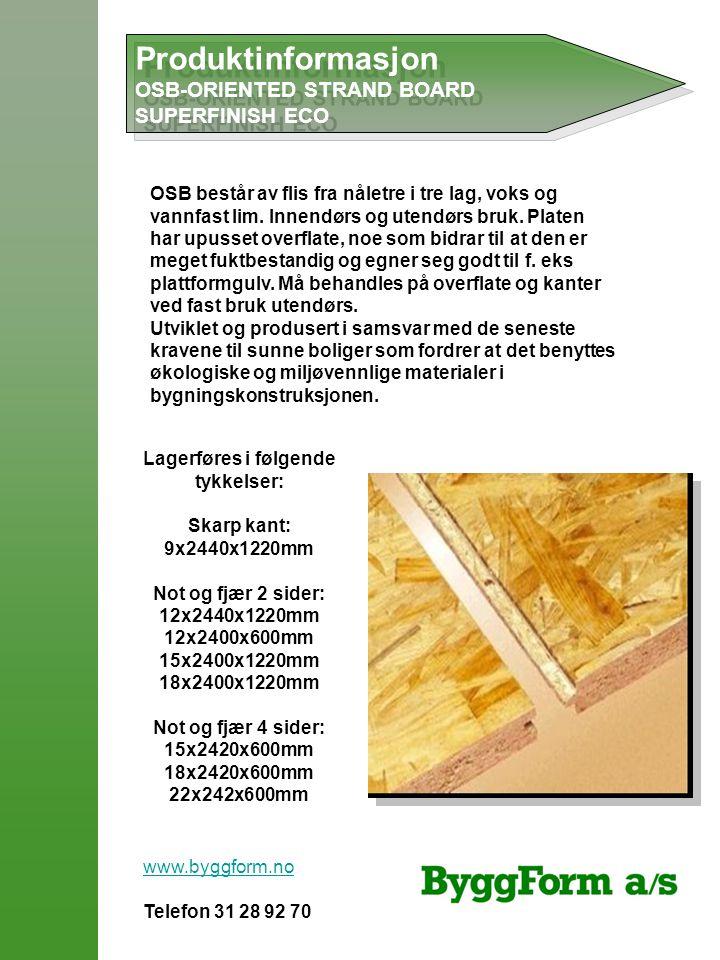 Produktinformasjon OSB-ORIENTED STRAND BOARD SUPERFINISH ECO Produktinformasjon OSB-ORIENTED STRAND BOARD SUPERFINISH ECO OSB består av flis fra nålet