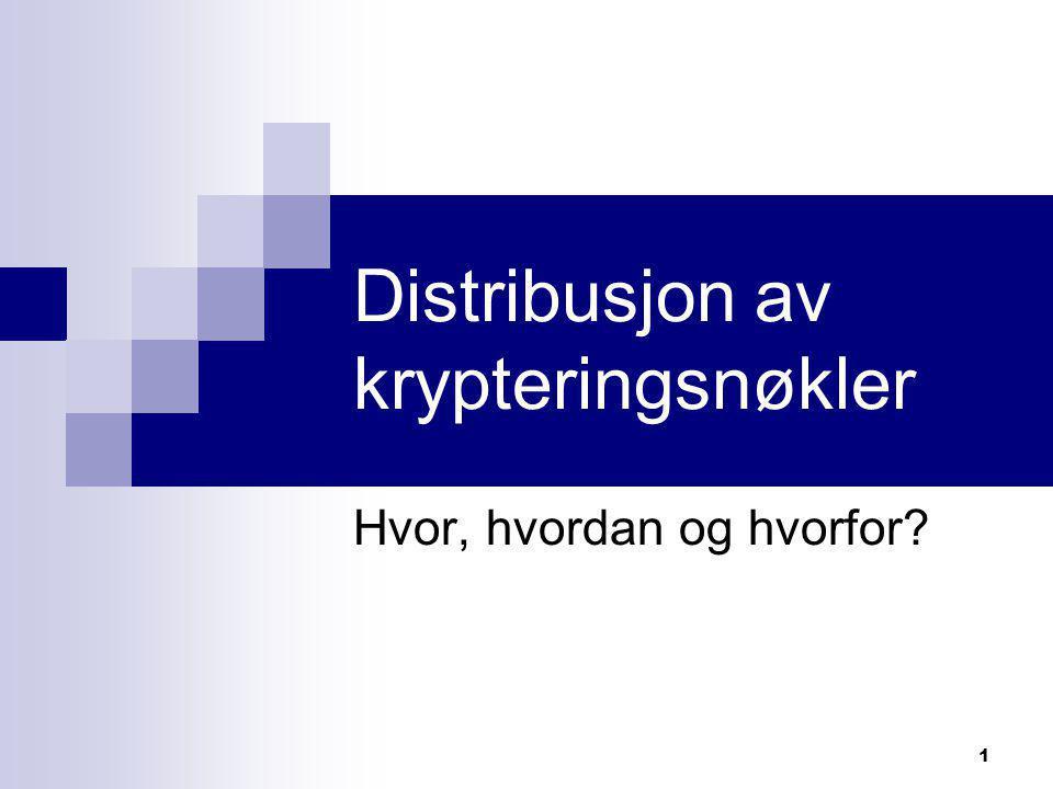 1 Distribusjon av krypteringsnøkler Hvor, hvordan og hvorfor