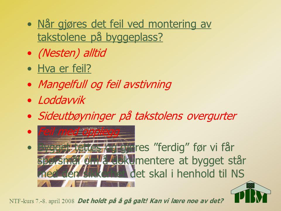 NTF-kurs 7.-8. april 2008 Det holdt på å gå galt! Kan vi lære noe av det? •Når gjøres det feil ved montering av takstolene på byggeplass? •(Nesten) al
