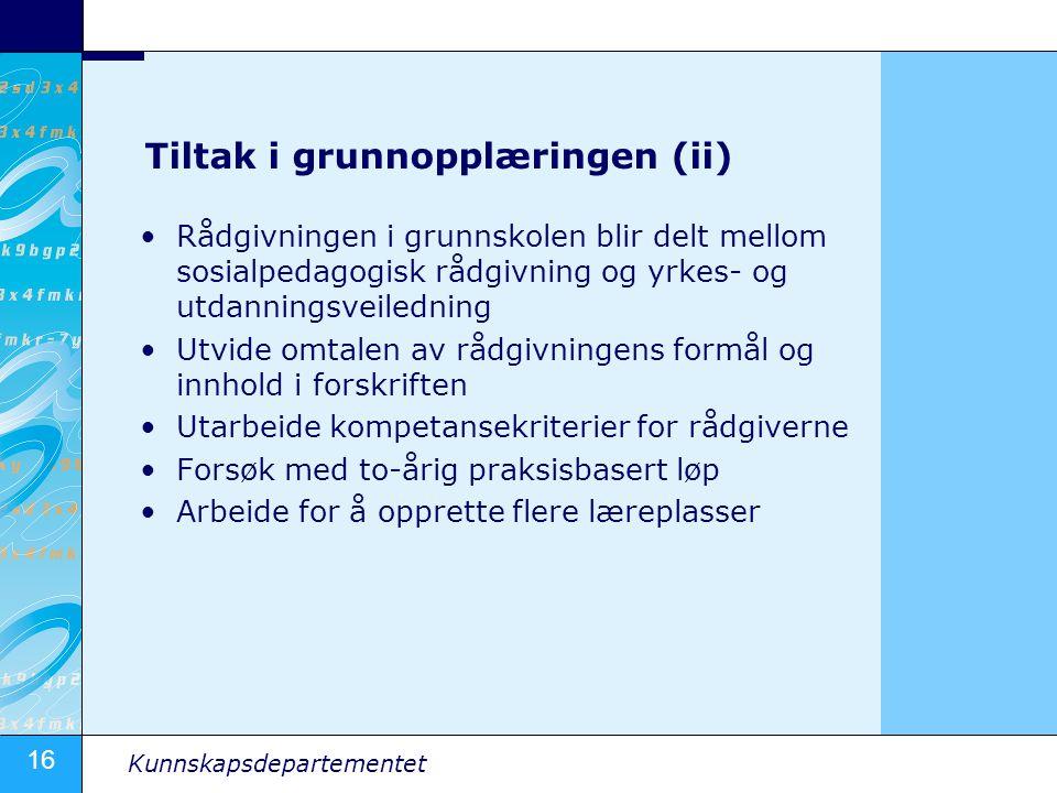 16 Kunnskapsdepartementet Tiltak i grunnopplæringen (ii) •Rådgivningen i grunnskolen blir delt mellom sosialpedagogisk rådgivning og yrkes- og utdanni