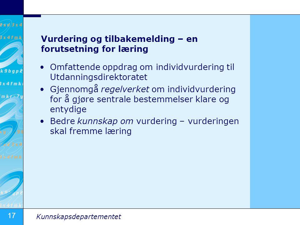 17 Kunnskapsdepartementet Vurdering og tilbakemelding – en forutsetning for læring •Omfattende oppdrag om individvurdering til Utdanningsdirektoratet •Gjennomgå regelverket om individvurdering for å gjøre sentrale bestemmelser klare og entydige •Bedre kunnskap om vurdering – vurderingen skal fremme læring