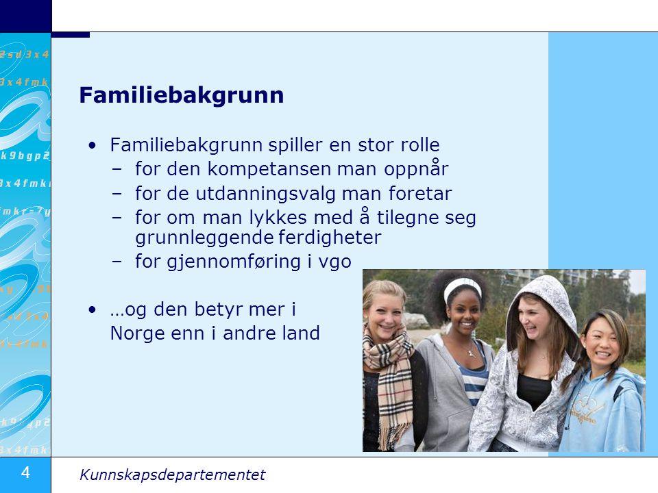 4 Kunnskapsdepartementet Familiebakgrunn •Familiebakgrunn spiller en stor rolle –for den kompetansen man oppnår –for de utdanningsvalg man foretar –fo
