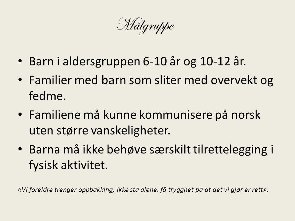 Målgruppe • Barn i aldersgruppen 6-10 år og 10-12 år. • Familier med barn som sliter med overvekt og fedme. • Familiene må kunne kommunisere på norsk