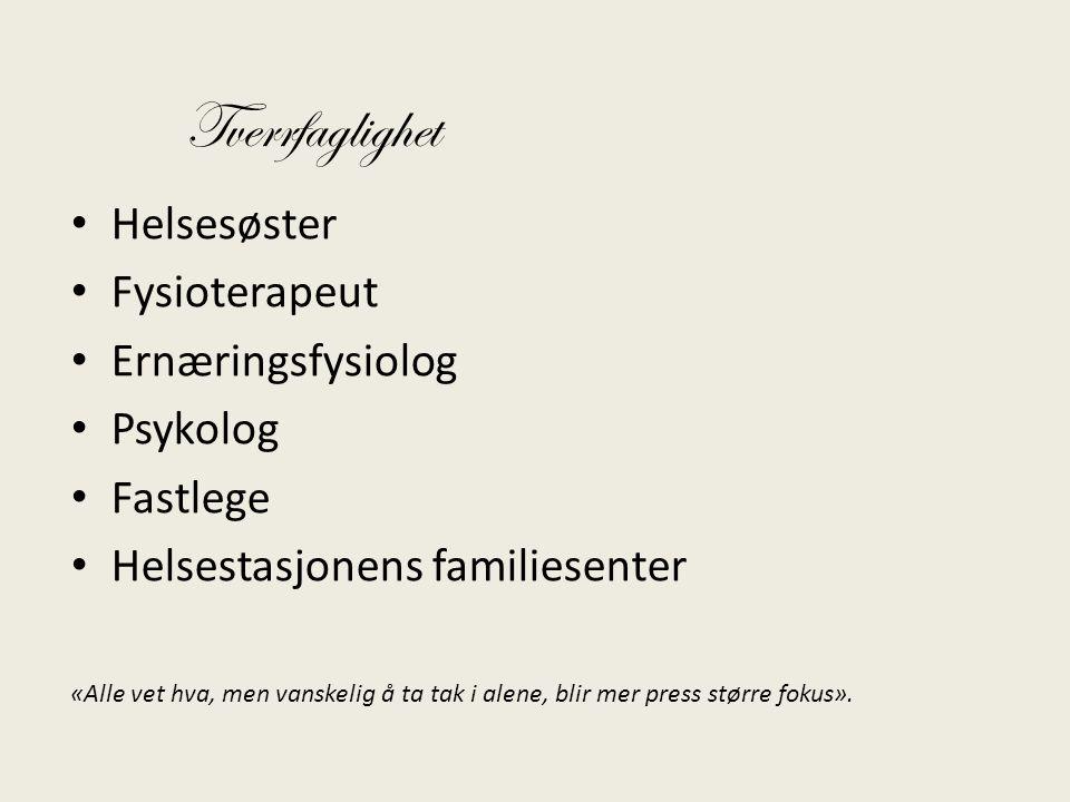 • Helsesøster • Fysioterapeut • Ernæringsfysiolog • Psykolog • Fastlege • Helsestasjonens familiesenter «Alle vet hva, men vanskelig å ta tak i alene,