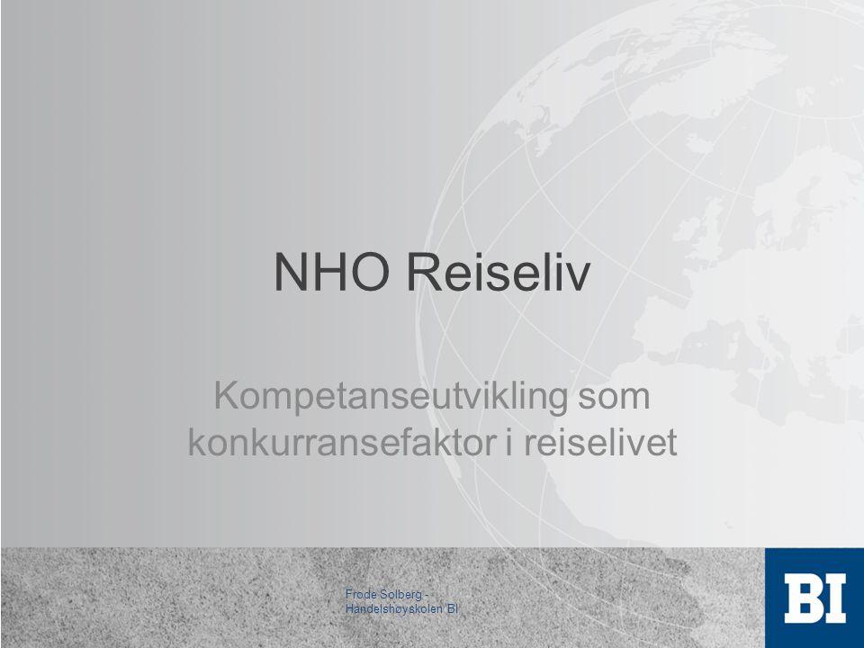 NHO Reiseliv Kompetanseutvikling som konkurransefaktor i reiselivet Frode Solberg - Handelshøyskolen BI