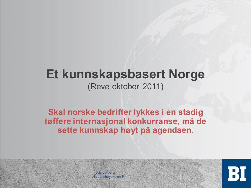 Et kunnskapsbasert Norge (Reve oktober 2011) Skal norske bedrifter lykkes i en stadig tøffere internasjonal konkurranse, må de sette kunnskap høyt på agendaen.