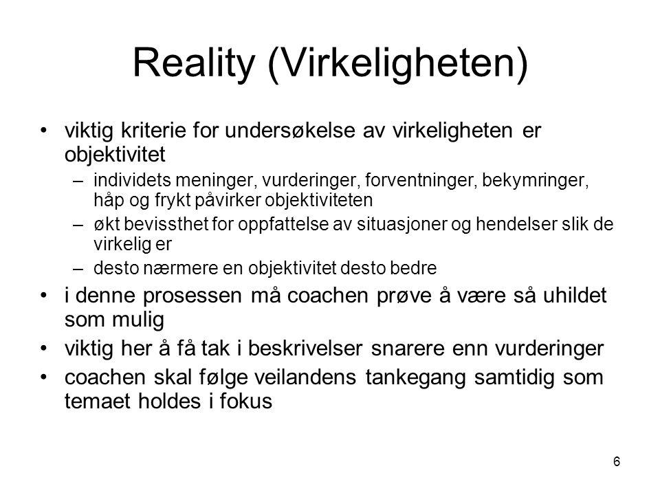 6 Reality (Virkeligheten) •viktig kriterie for undersøkelse av virkeligheten er objektivitet –individets meninger, vurderinger, forventninger, bekymri