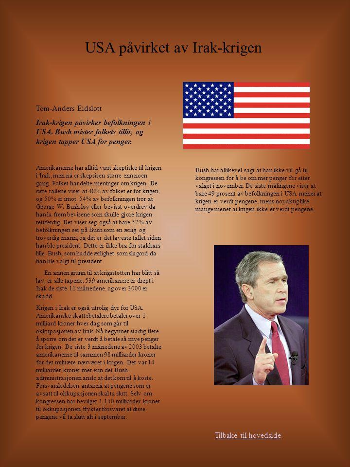 Tom-Anders Eidslott Irak-krigen påvirker befolkningen i USA. Bush mister folkets tillit, og krigen tapper USA for penger. Amerikanerne har alltid vært