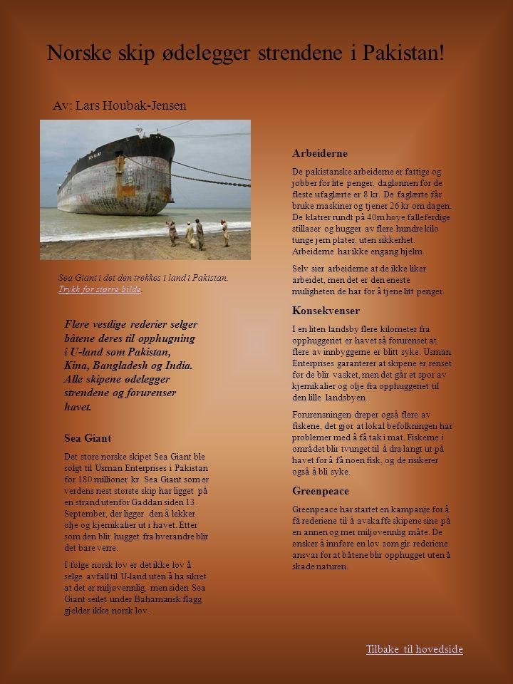 Norske skip ødelegger strendene i Pakistan! Av: Lars Houbak-Jensen Flere vestlige rederier selger båtene deres til opphugning i U-land som Pakistan, K
