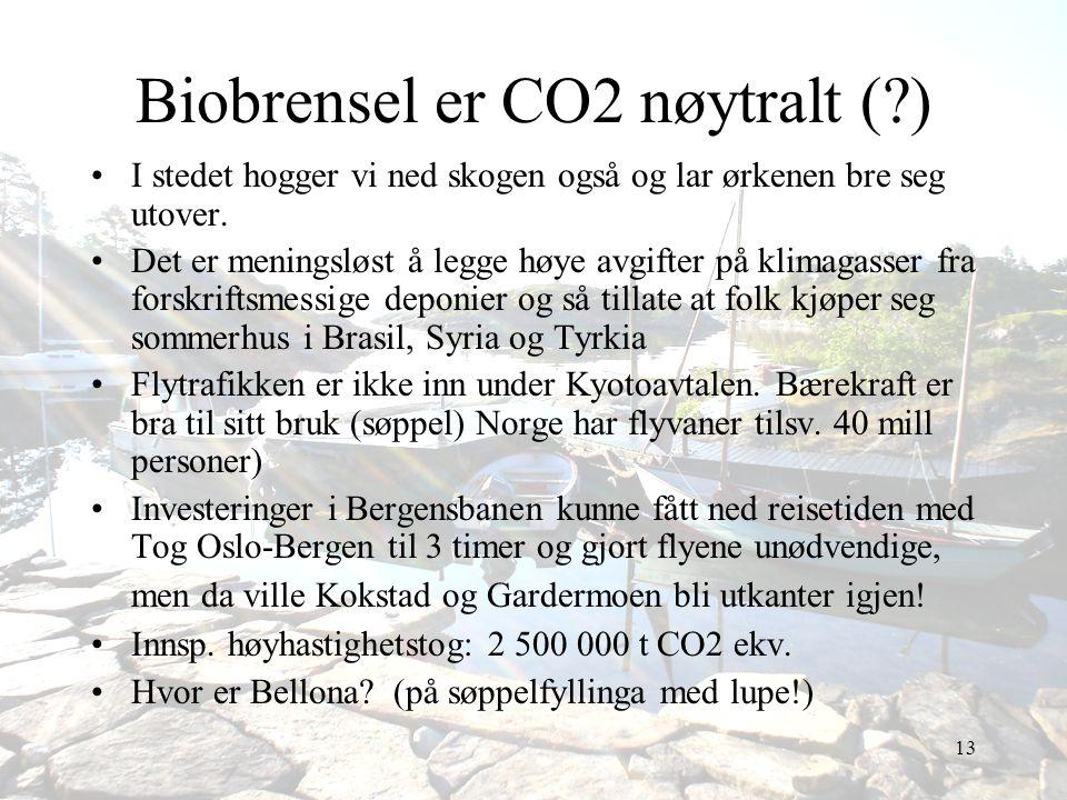 13 Biobrensel er CO2 nøytralt (?) •I stedet hogger vi ned skogen også og lar ørkenen bre seg utover. •Det er meningsløst å legge høye avgifter på klim