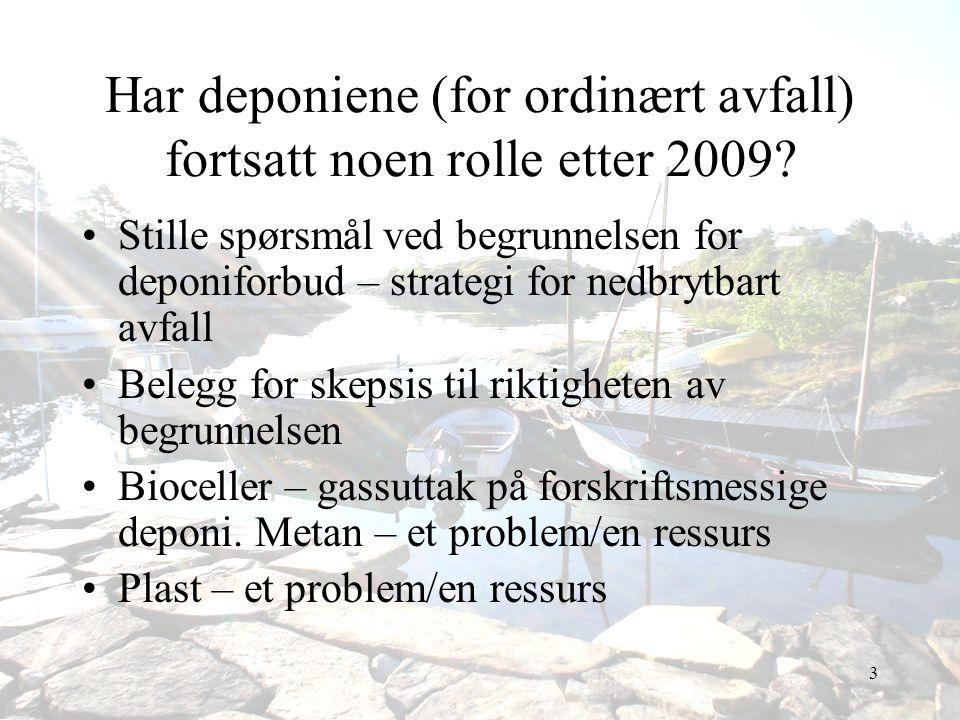 3 Har deponiene (for ordinært avfall) fortsatt noen rolle etter 2009? •Stille spørsmål ved begrunnelsen for deponiforbud – strategi for nedbrytbart av