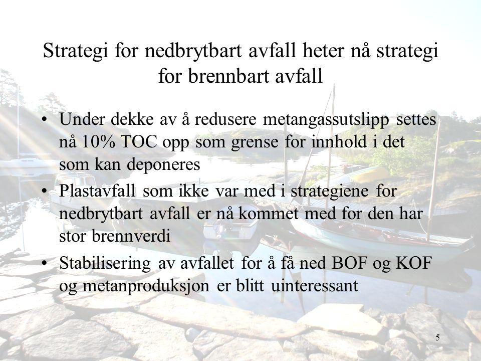 5 Strategi for nedbrytbart avfall heter nå strategi for brennbart avfall •Under dekke av å redusere metangassutslipp settes nå 10% TOC opp som grense