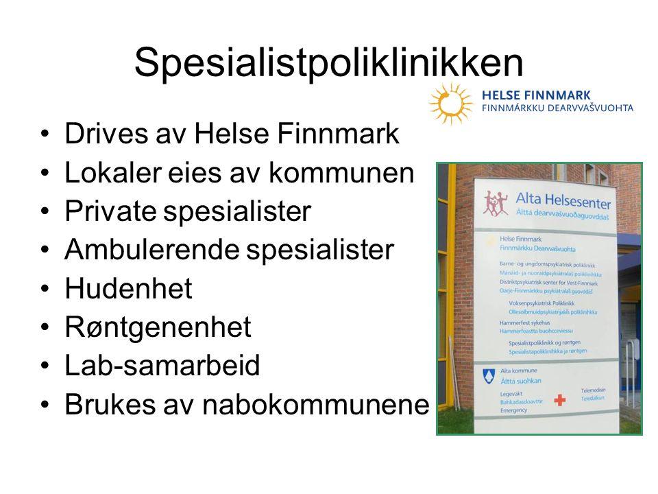 Spesialistpoliklinikken •Drives av Helse Finnmark •Lokaler eies av kommunen •Private spesialister •Ambulerende spesialister •Hudenhet •Røntgenenhet •Lab-samarbeid •Brukes av nabokommunene
