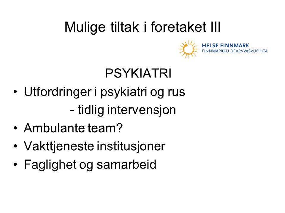 Mulige tiltak i foretaket III PSYKIATRI •Utfordringer i psykiatri og rus - tidlig intervensjon •Ambulante team.