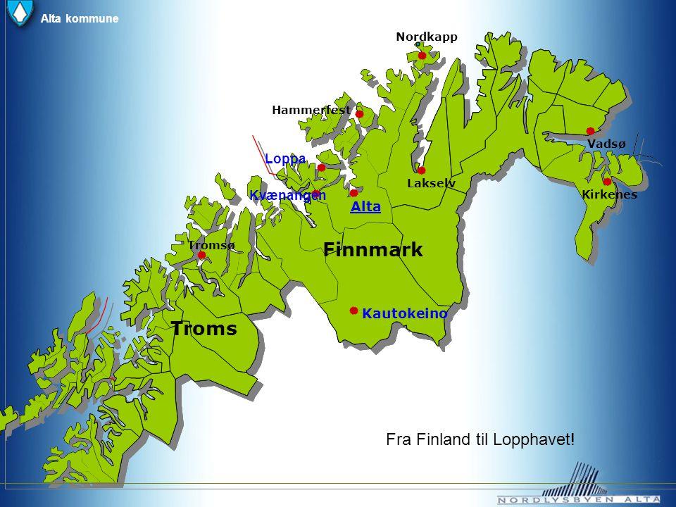 Tromsø Alta Lakselv Hammerfest Vadsø Kirkenes Kautokeino Finnmark Troms Nordkapp Alta kommune Kvænangen Loppa Fra Finland til Lopphavet!