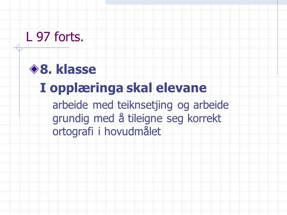L 97 forts. 8. klasse I opplæringa skal elevane arbeide med teiknsetjing og arbeide grundig med å tileigne seg korrekt ortografi i hovudmålet