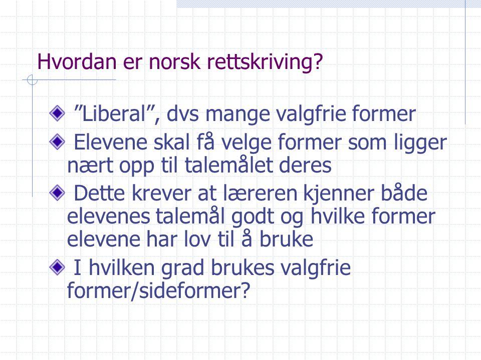 """Hvordan er norsk rettskriving? """"Liberal"""", dvs mange valgfrie former Elevene skal få velge former som ligger nært opp til talemålet deres Dette krever"""