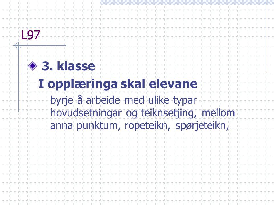 L97 3. klasse I opplæringa skal elevane byrje å arbeide med ulike typar hovudsetningar og teiknsetjing, mellom anna punktum, ropeteikn, spørjeteikn,