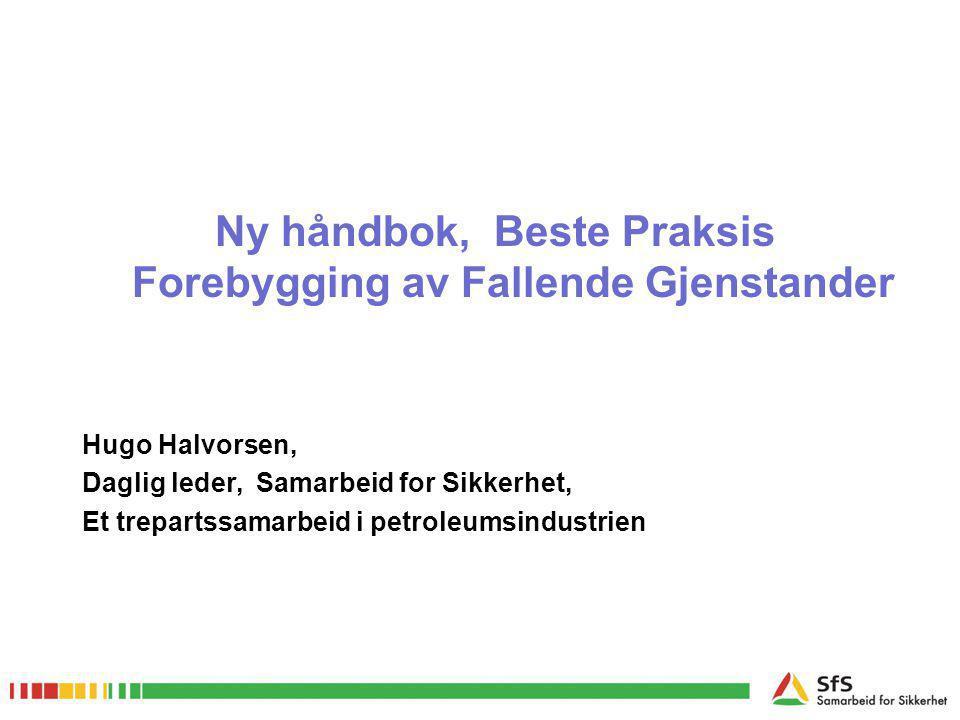 Ny håndbok, Beste Praksis Forebygging av Fallende Gjenstander Hugo Halvorsen, Daglig leder, Samarbeid for Sikkerhet, Et trepartssamarbeid i petroleums