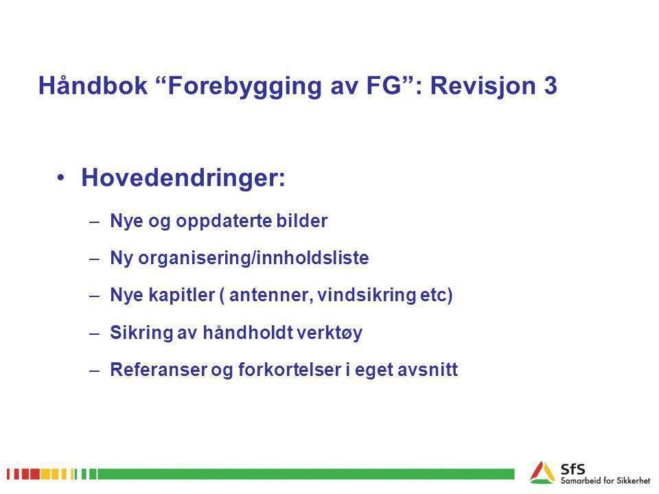 """Håndbok """"Forebygging av FG"""": Revisjon 3 •Hovedendringer: –Nye og oppdaterte bilder –Ny organisering/innholdsliste –Nye kapitler ( antenner, vindsikrin"""